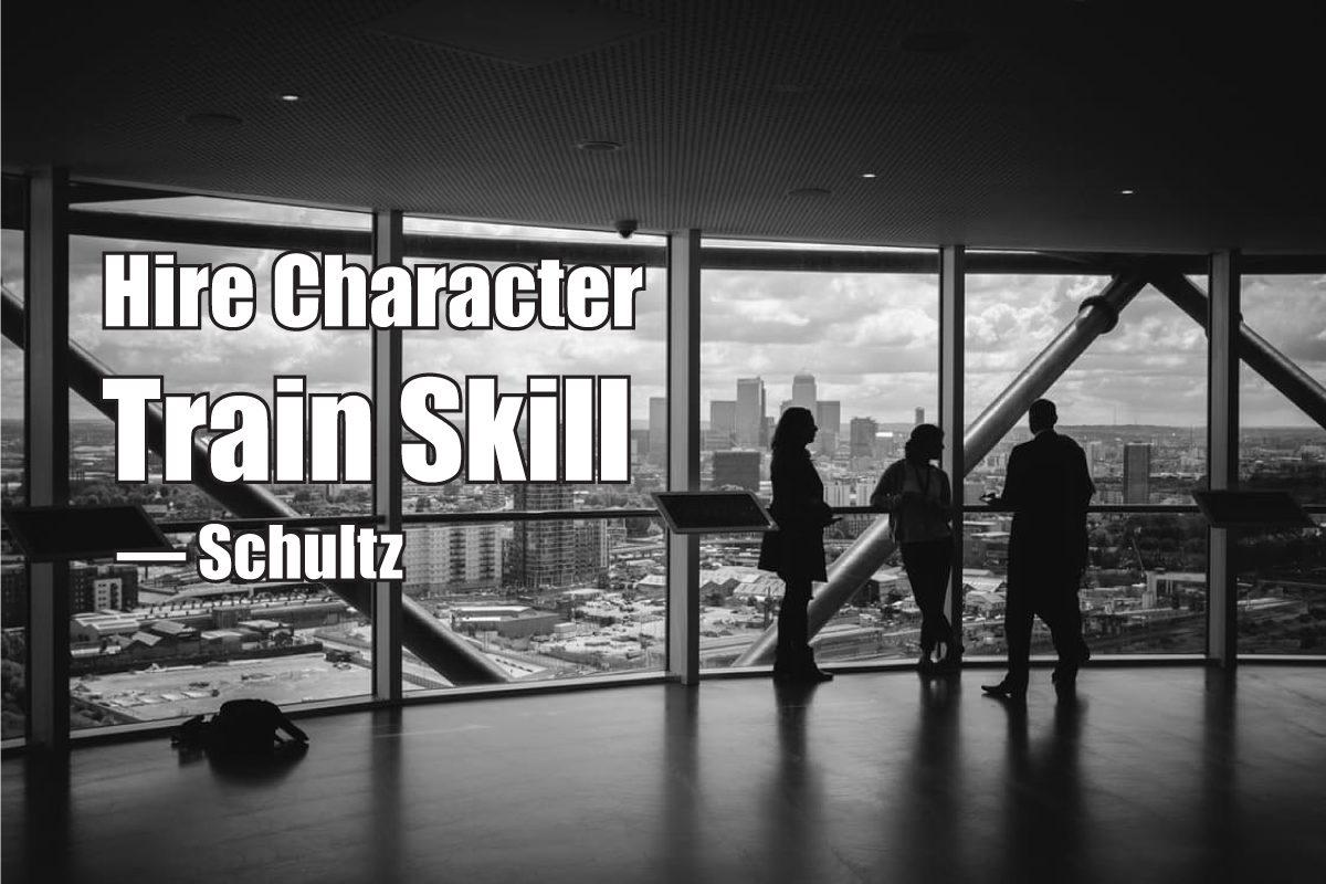 """""""Hire character. Train skill."""" — Schultz"""