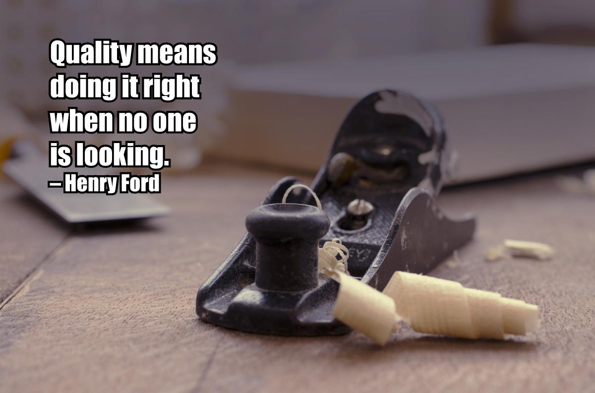 Quality means doing it right when no one is looking - Henry Ford