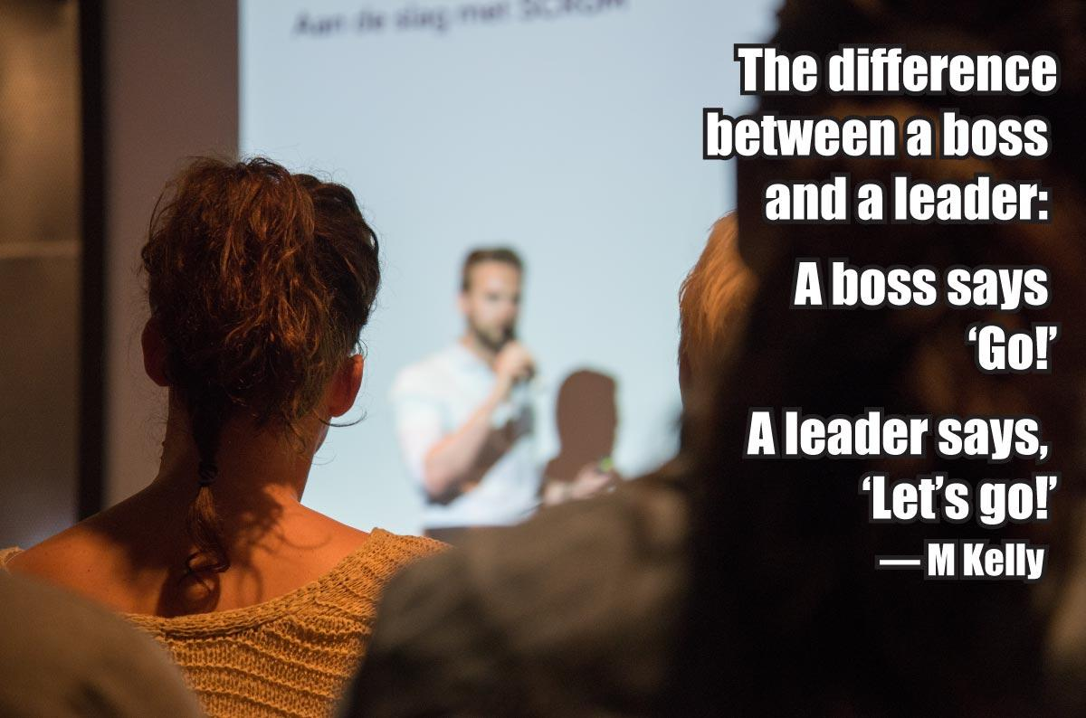 The difference between a boss and a leader: a boss says 'Go!' – a leader says, 'Let's go!' — M. Kelly